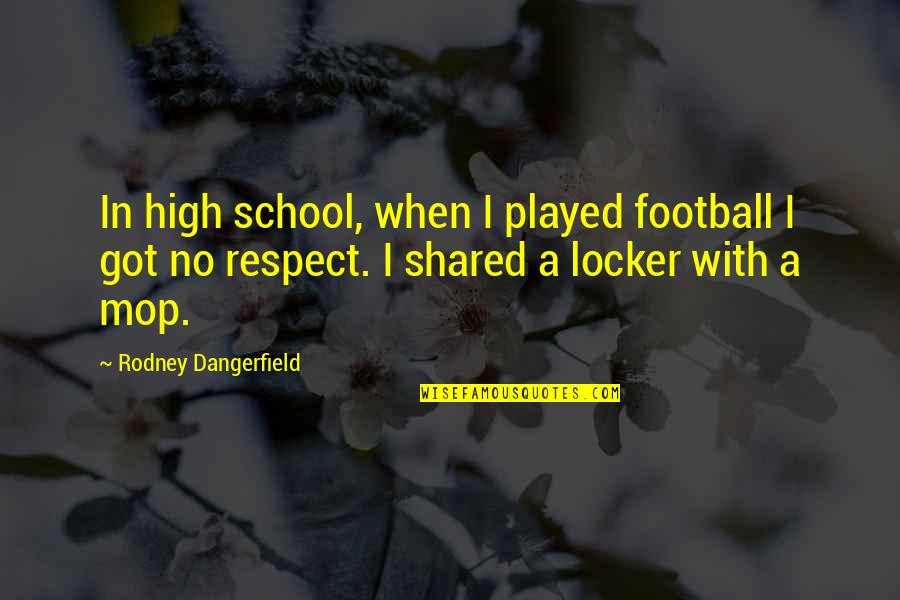 Respect Funny Quotes By Rodney Dangerfield: In high school, when I played football I