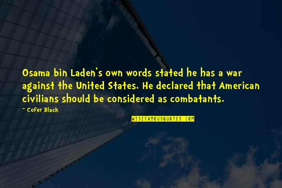 Respect Given Quotes By Cofer Black: Osama bin Laden's own words stated he has