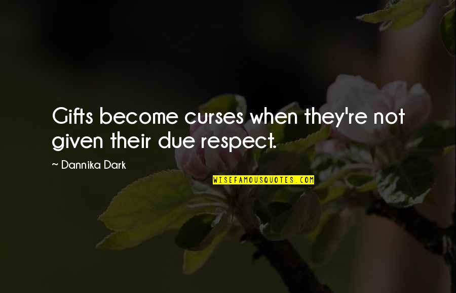 Respect Given Quotes By Dannika Dark: Gifts become curses when they're not given their