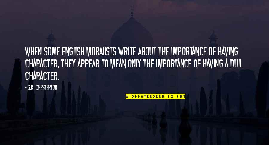 Respect Given Quotes By G.K. Chesterton: When some English moralists write about the importance