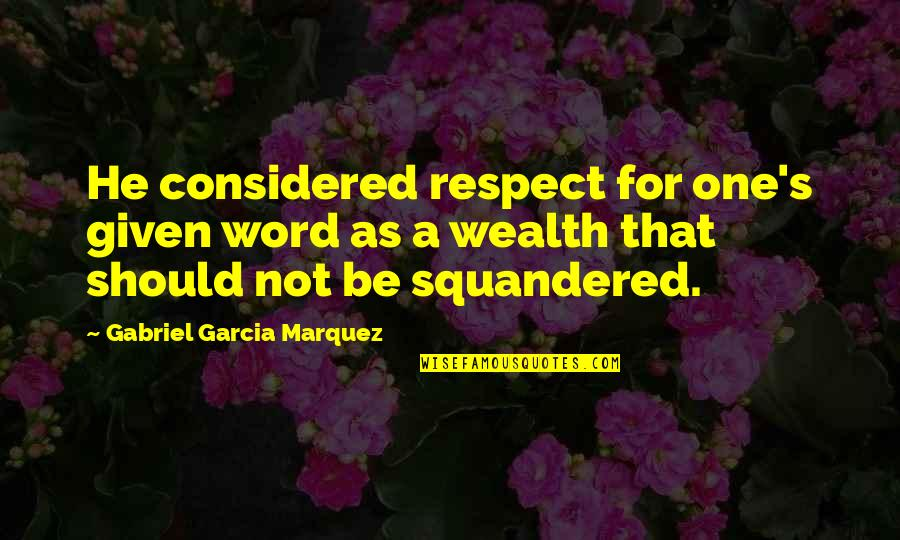 Respect Given Quotes By Gabriel Garcia Marquez: He considered respect for one's given word as