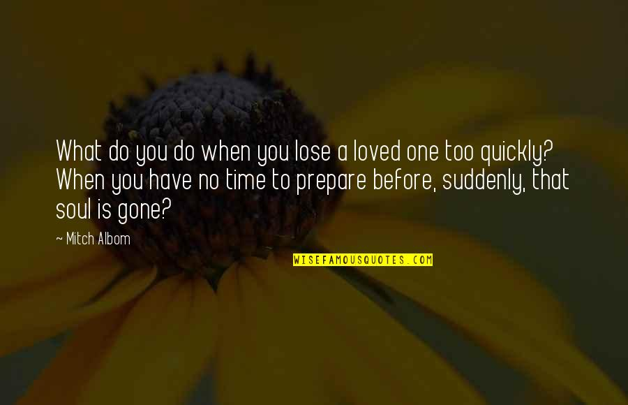 Respect Given Quotes By Mitch Albom: What do you do when you lose a