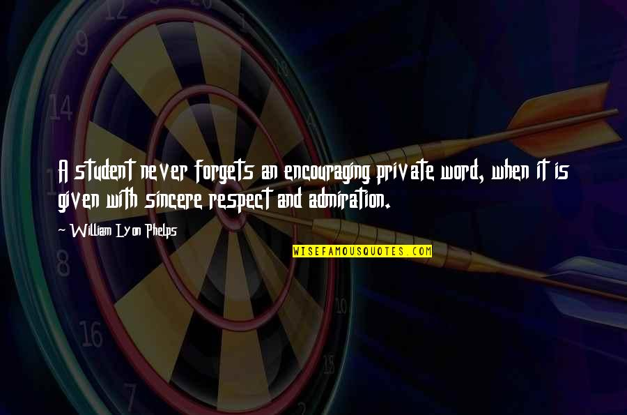 Respect Given Quotes By William Lyon Phelps: A student never forgets an encouraging private word,