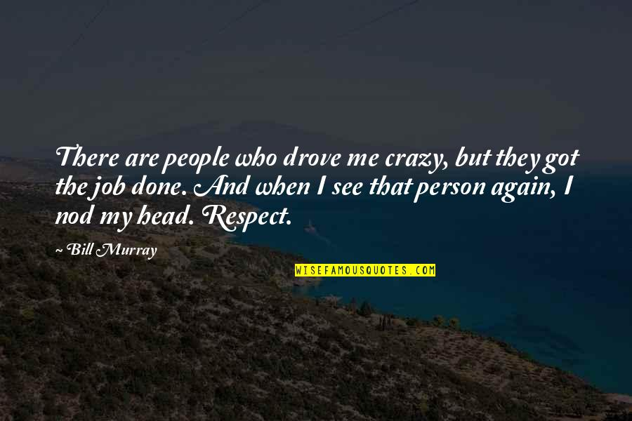Respect Job Quotes By Bill Murray: There are people who drove me crazy, but