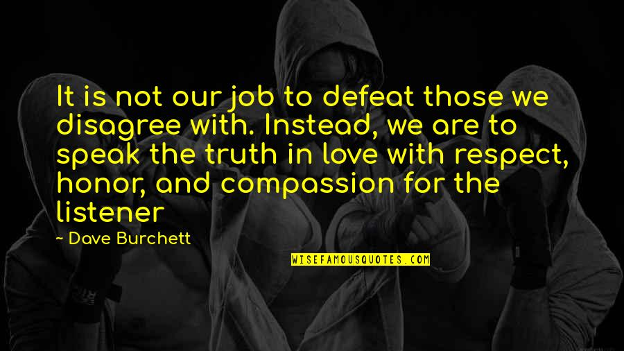 Respect Job Quotes By Dave Burchett: It is not our job to defeat those