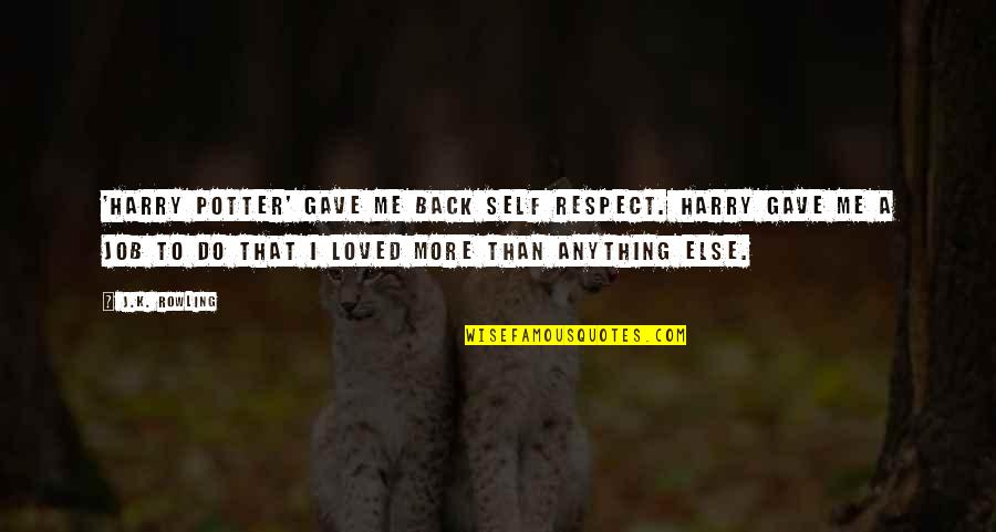 Respect Job Quotes By J.K. Rowling: 'Harry Potter' gave me back self respect. Harry