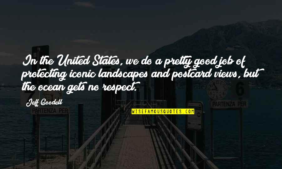 Respect Job Quotes By Jeff Goodell: In the United States, we do a pretty