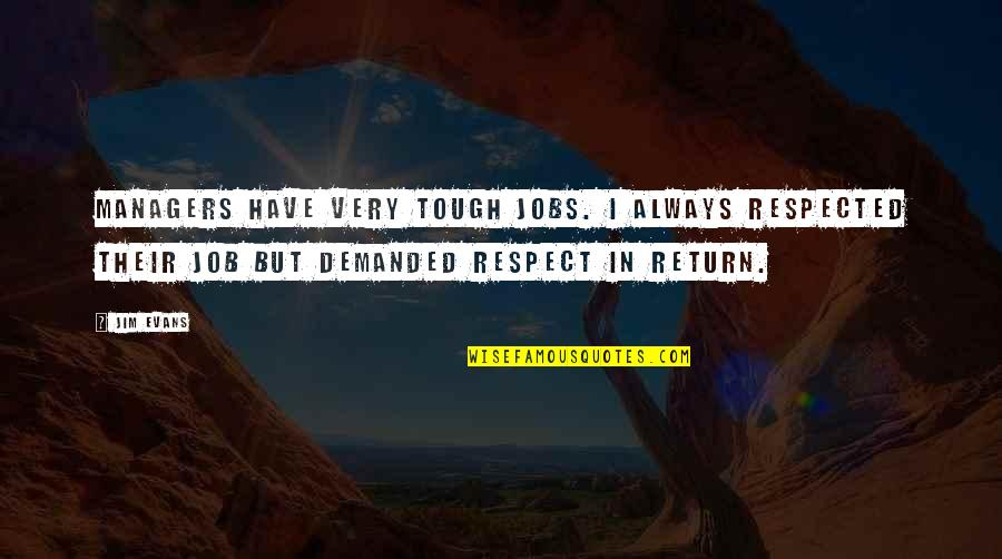 Respect Job Quotes By Jim Evans: Managers have very tough jobs. I always respected