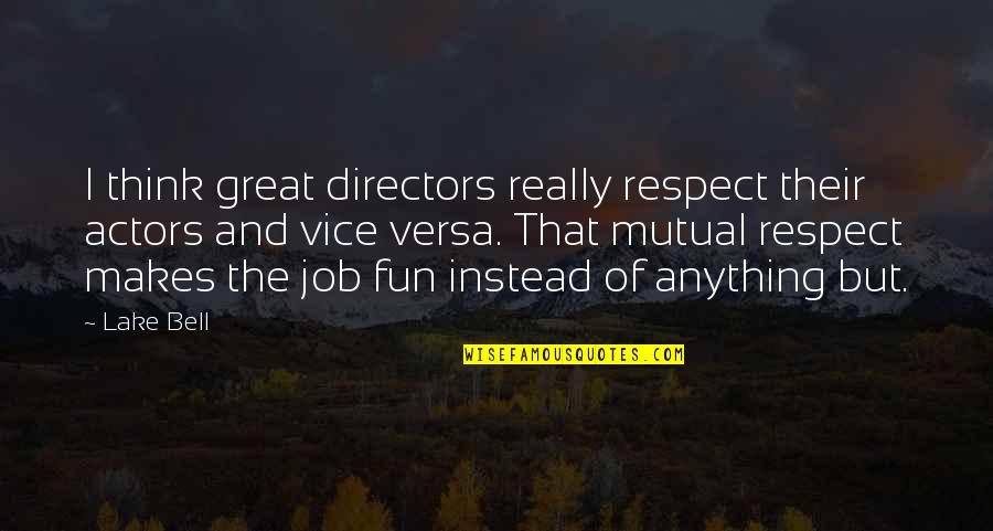 Respect Job Quotes By Lake Bell: I think great directors really respect their actors