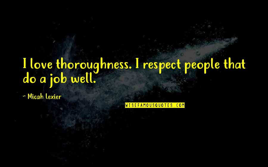 Respect Job Quotes By Micah Lexier: I love thoroughness. I respect people that do