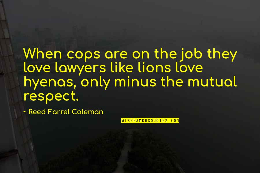 Respect Job Quotes By Reed Farrel Coleman: When cops are on the job they love