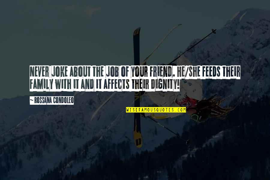 Respect Job Quotes By Rossana Condoleo: Never joke about the job of your friend.