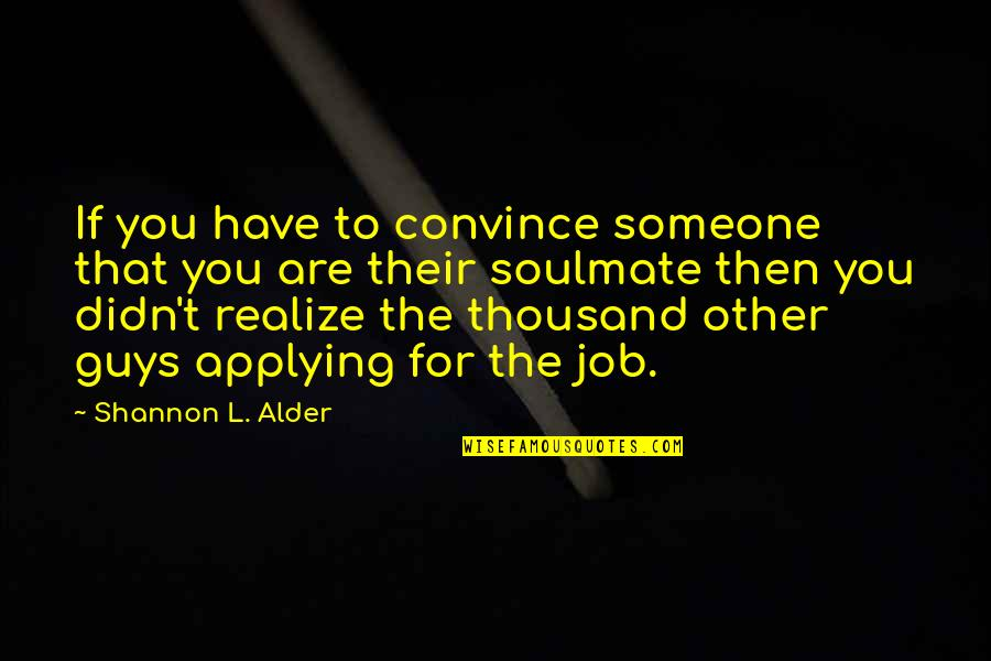 Respect Job Quotes By Shannon L. Alder: If you have to convince someone that you