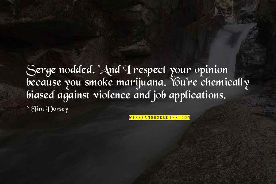 Respect Job Quotes By Tim Dorsey: Serge nodded. 'And I respect your opinion because