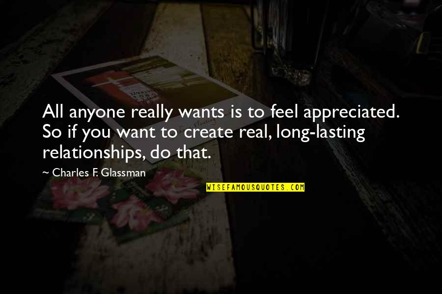 Respect Others Relationships Quotes By Charles F. Glassman: All anyone really wants is to feel appreciated.