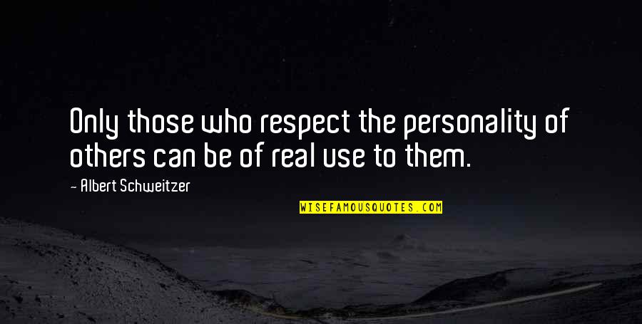 Respect Who You Are Quotes By Albert Schweitzer: Only those who respect the personality of others