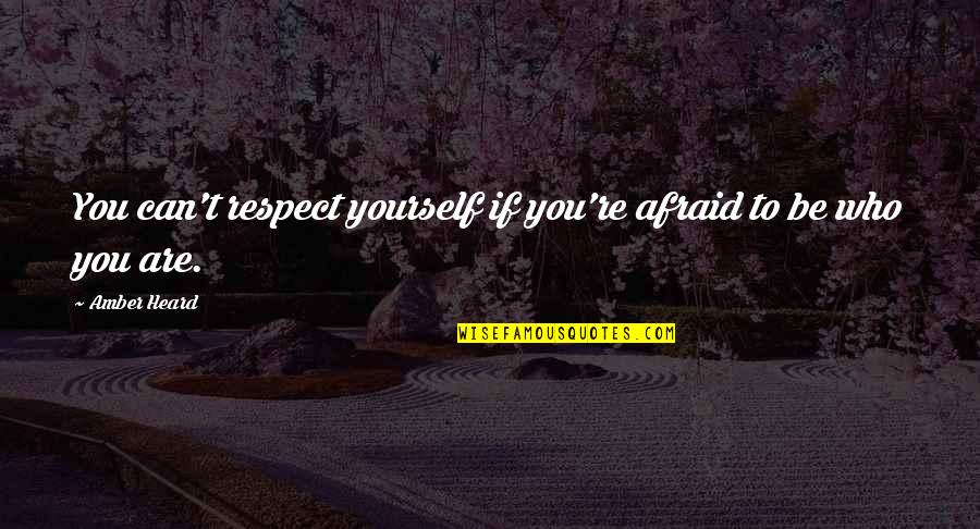 Respect Who You Are Quotes By Amber Heard: You can't respect yourself if you're afraid to