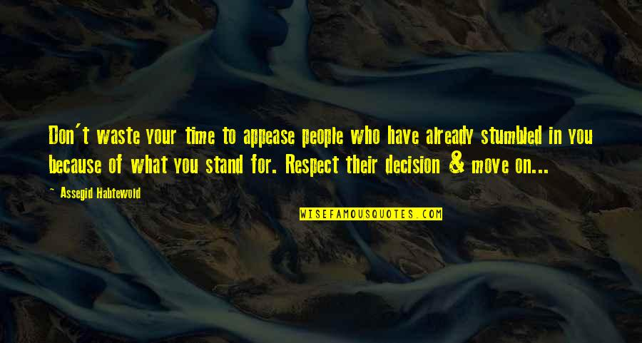 Respect Who You Are Quotes By Assegid Habtewold: Don't waste your time to appease people who