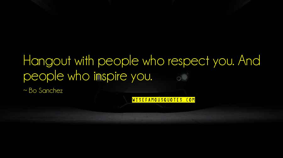 Respect Who You Are Quotes By Bo Sanchez: Hangout with people who respect you. And people