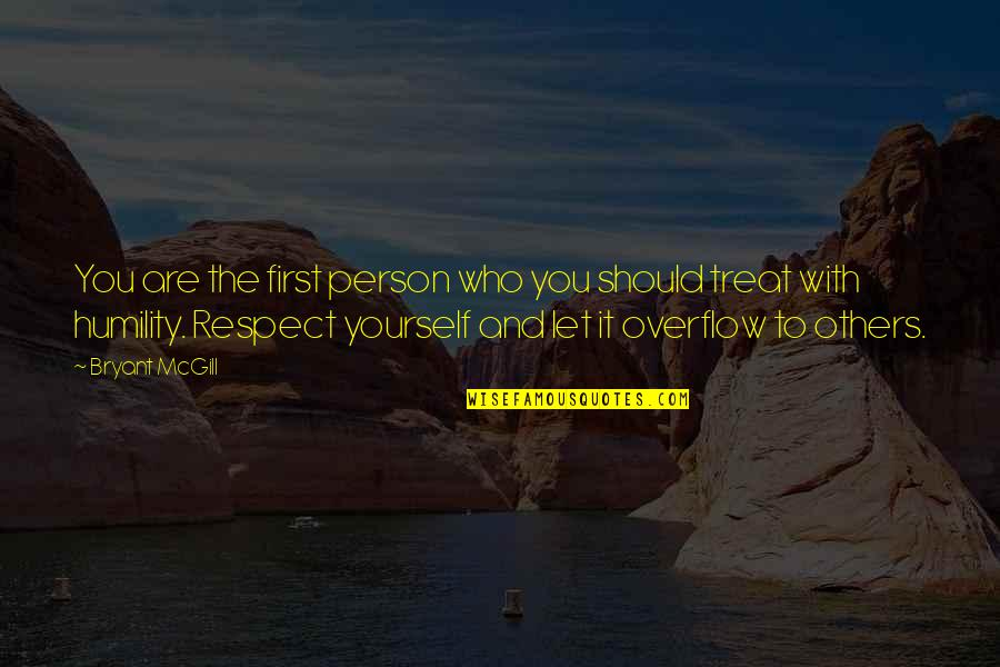 Respect Who You Are Quotes By Bryant McGill: You are the first person who you should