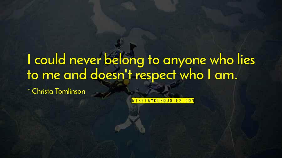 Respect Who You Are Quotes By Christa Tomlinson: I could never belong to anyone who lies