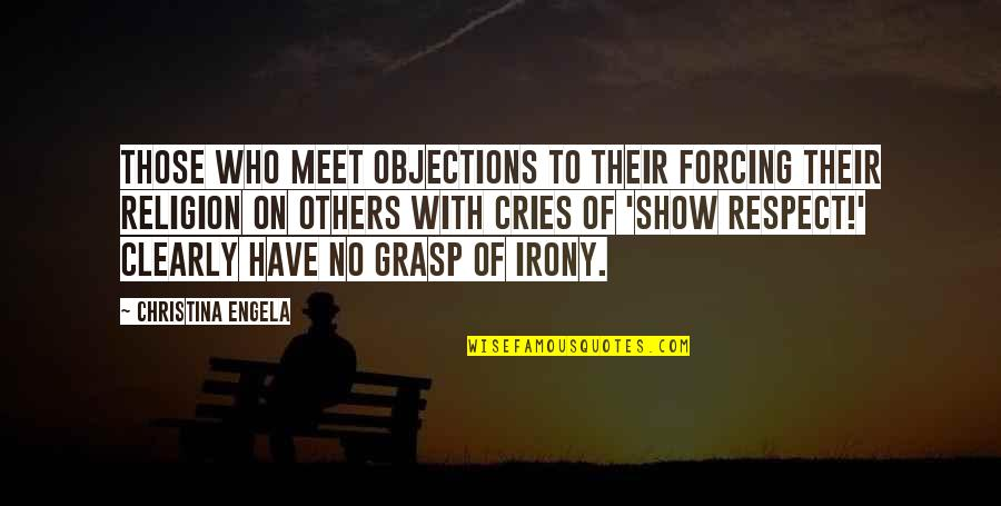 Respect Who You Are Quotes By Christina Engela: Those who meet objections to their forcing their