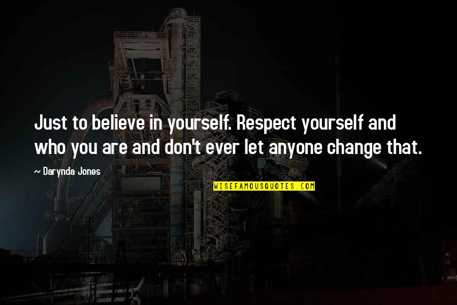 Respect Who You Are Quotes By Darynda Jones: Just to believe in yourself. Respect yourself and