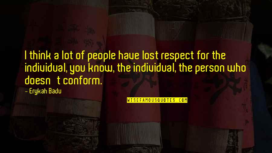 Respect Who You Are Quotes By Erykah Badu: I think a lot of people have lost