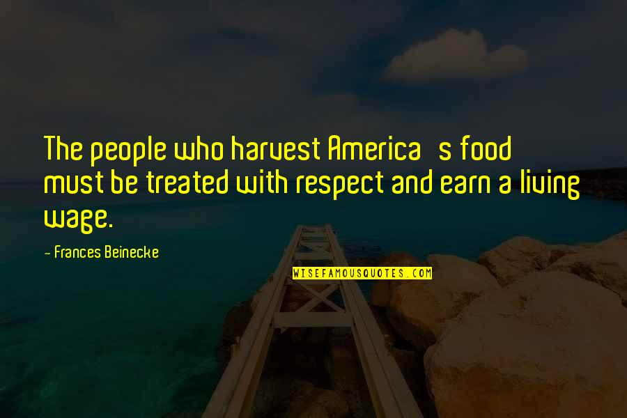 Respect Who You Are Quotes By Frances Beinecke: The people who harvest America's food must be