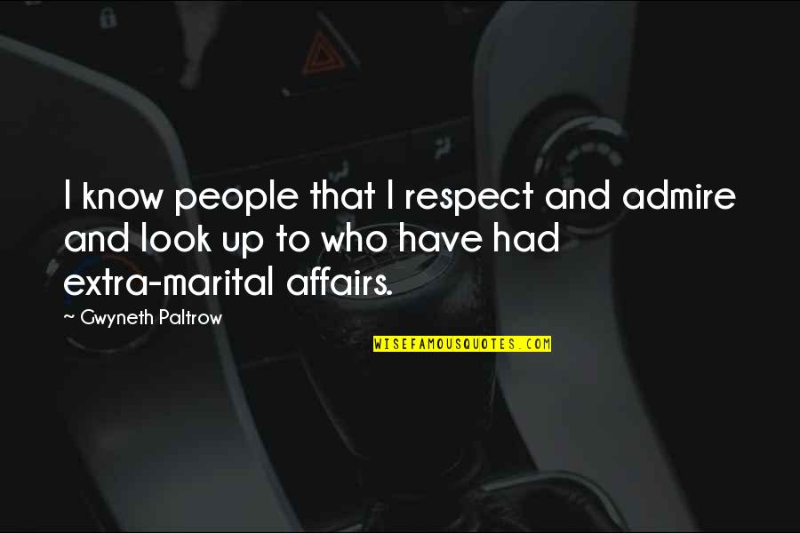 Respect Who You Are Quotes By Gwyneth Paltrow: I know people that I respect and admire