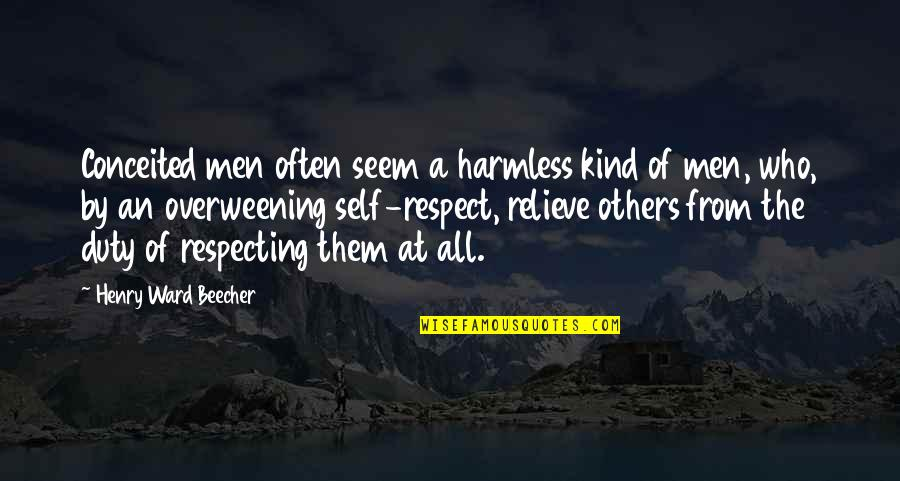Respect Who You Are Quotes By Henry Ward Beecher: Conceited men often seem a harmless kind of