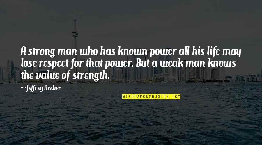 Respect Who You Are Quotes By Jeffrey Archer: A strong man who has known power all