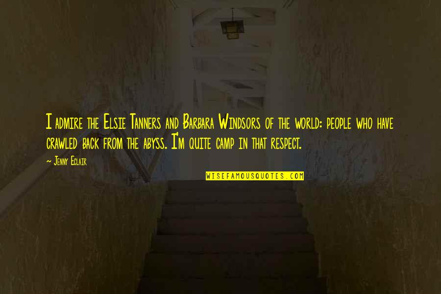 Respect Who You Are Quotes By Jenny Eclair: I admire the Elsie Tanners and Barbara Windsors