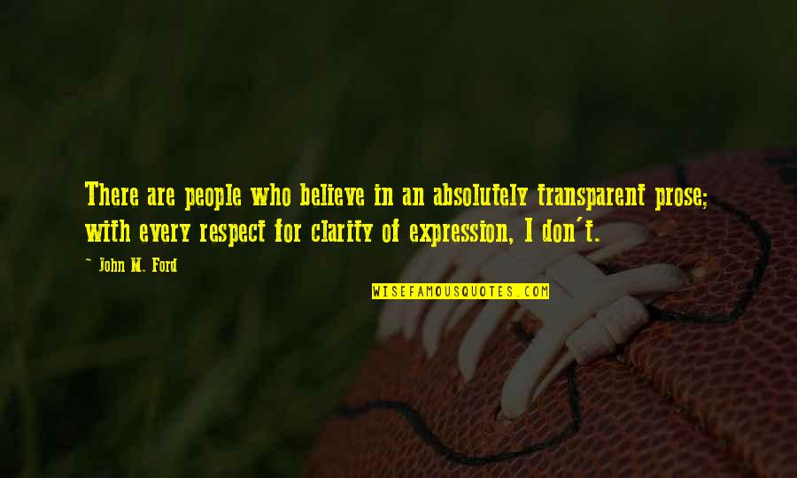 Respect Who You Are Quotes By John M. Ford: There are people who believe in an absolutely