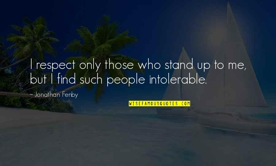 Respect Who You Are Quotes By Jonathan Fenby: I respect only those who stand up to