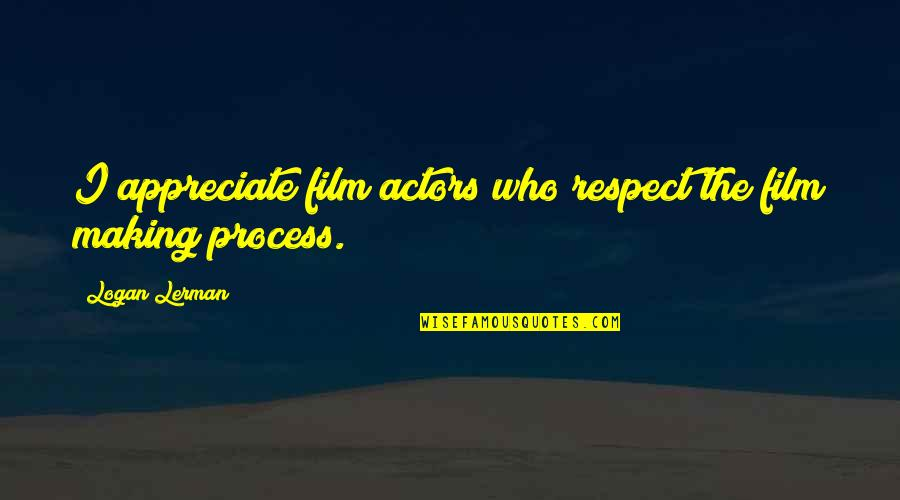 Respect Who You Are Quotes By Logan Lerman: I appreciate film actors who respect the film