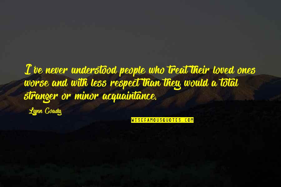Respect Who You Are Quotes By Lynn Coady: I've never understood people who treat their loved