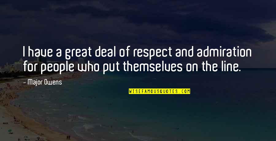 Respect Who You Are Quotes By Major Owens: I have a great deal of respect and