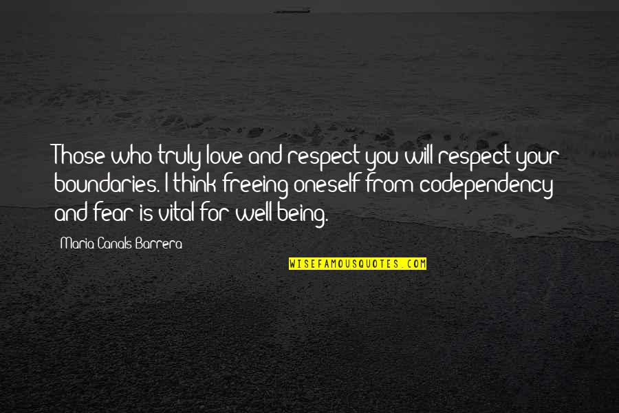 Respect Who You Are Quotes By Maria Canals Barrera: Those who truly love and respect you will