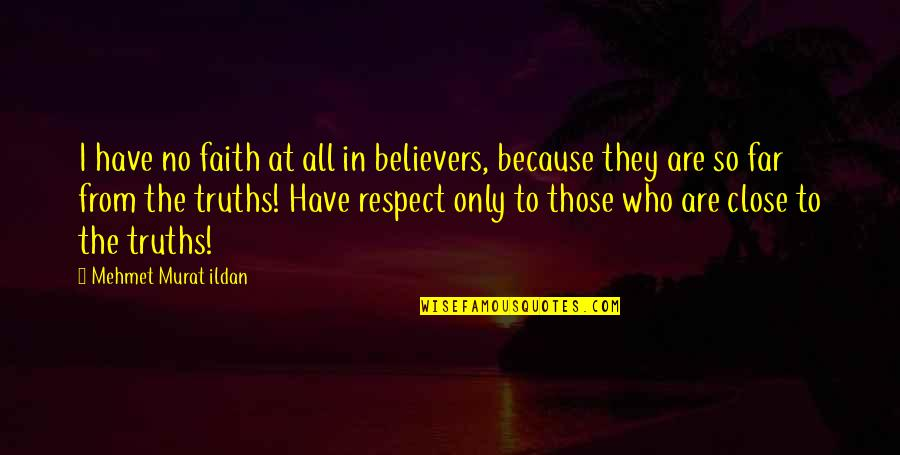 Respect Who You Are Quotes By Mehmet Murat Ildan: I have no faith at all in believers,