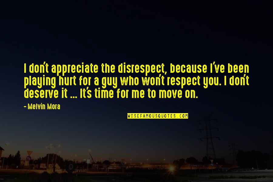 Respect Who You Are Quotes By Melvin Mora: I don't appreciate the disrespect, because I've been