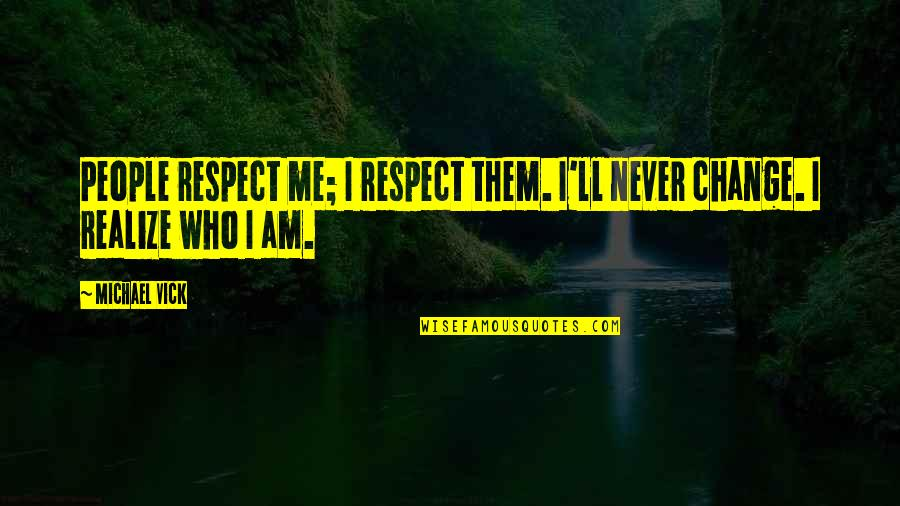 Respect Who You Are Quotes By Michael Vick: People respect me; I respect them. I'll never