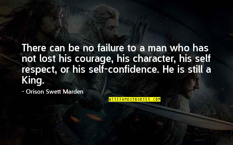 Respect Who You Are Quotes By Orison Swett Marden: There can be no failure to a man