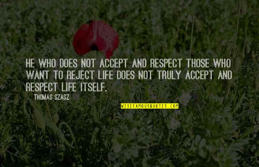 Respect Who You Are Quotes By Thomas Szasz: He who does not accept and respect those