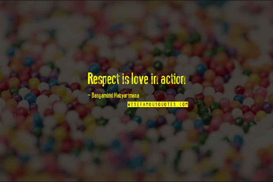 Respect Without Love Quotes By Bangambiki Habyarimana: Respect is love in action