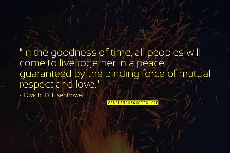 "Respect Without Love Quotes By Dwight D. Eisenhower: ""In the goodness of time, all peoples will"