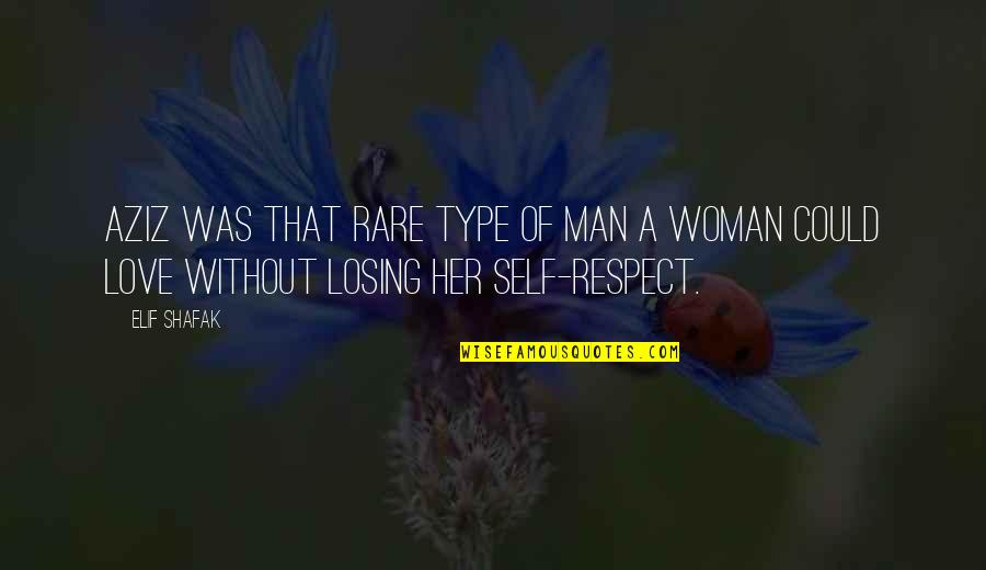 Respect Without Love Quotes By Elif Shafak: Aziz was that rare type of man a