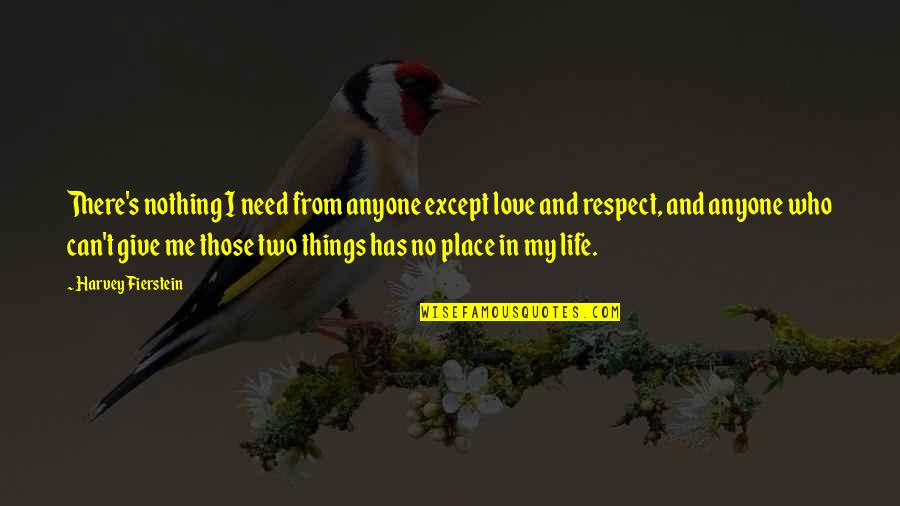 Respect Without Love Quotes By Harvey Fierstein: There's nothing I need from anyone except love