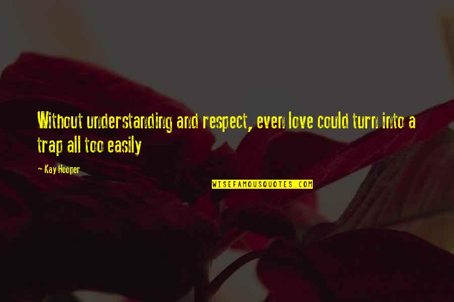 Respect Without Love Quotes By Kay Hooper: Without understanding and respect, even love could turn