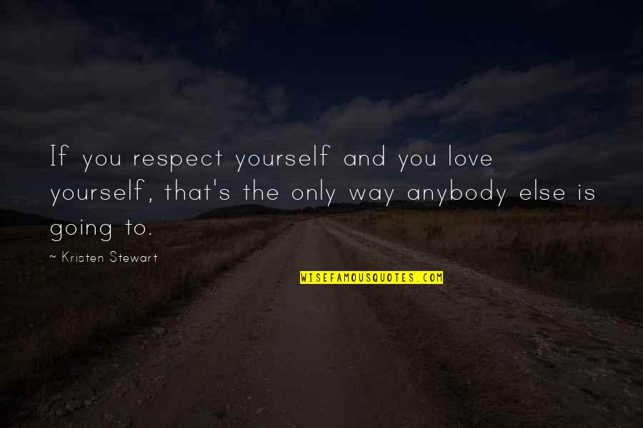Respect Without Love Quotes By Kristen Stewart: If you respect yourself and you love yourself,